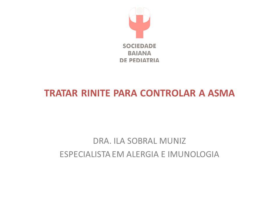 TRATAR RINITE PARA CONTROLAR A ASMA DRA. ILA SOBRAL MUNIZ ESPECIALISTA EM ALERGIA E IMUNOLOGIA