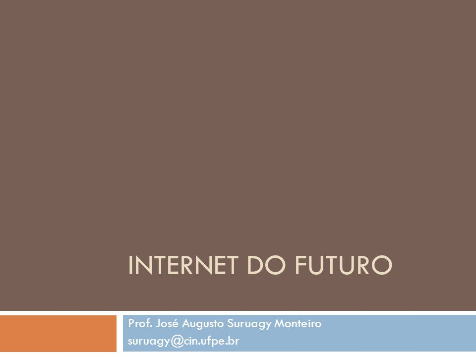 A Internet 2 Internet do Futuro (2012.2)