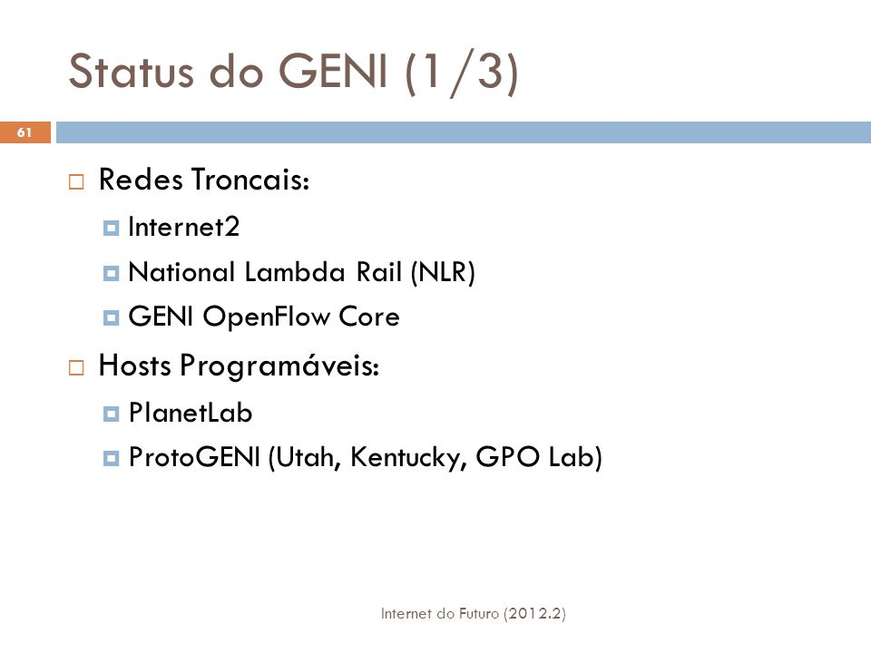 Status do GENI (1/3) Internet do Futuro (2012.2) 61  Redes Troncais:  Internet2  National Lambda Rail (NLR)  GENI OpenFlow Core  Hosts Programáveis:  PlanetLab  ProtoGENI (Utah, Kentucky, GPO Lab)