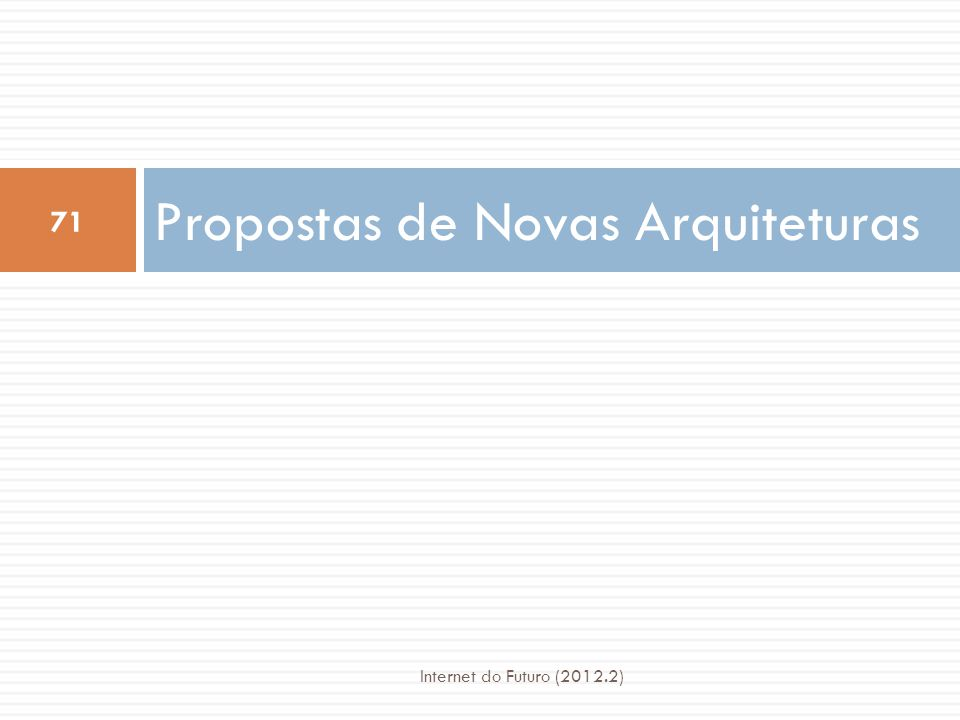 Arquiteturas Puristas Internet do Futuro (2012.2) 72  Redes Ativas  Arquitetura Baseada em Papeis (RBA)  Arquitetura Orientada a Dados (DONA)  Redes Virtuais Espontâneas (SpoVNet)