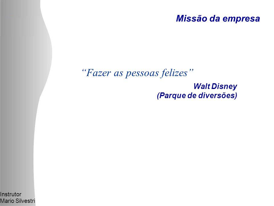 Instrutor Mario Silvestri Walt Disney (Parque de diversões) Fazer as pessoas felizes Missão da empresa