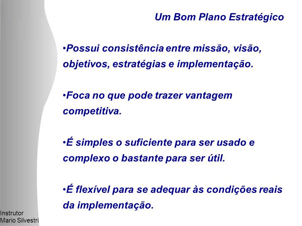 Instrutor Mario Silvestri Um Bom Plano Estratégico Possui consistência entre missão, visão, objetivos, estratégias e implementação.