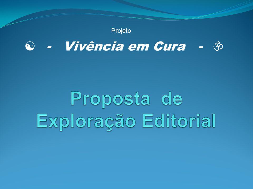 Do que se trata Proposta para Exploração Editorial dos conteúdos veiculados no site da Vivência em Cura www.vivenciaemcura.com.br