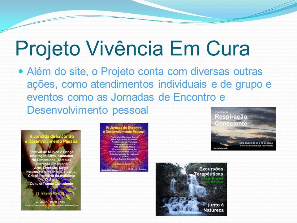Projeto Vivência Em Cura Além do site, o Projeto conta com diversas outras ações, como atendimentos individuais e de grupo e eventos como as Jornadas