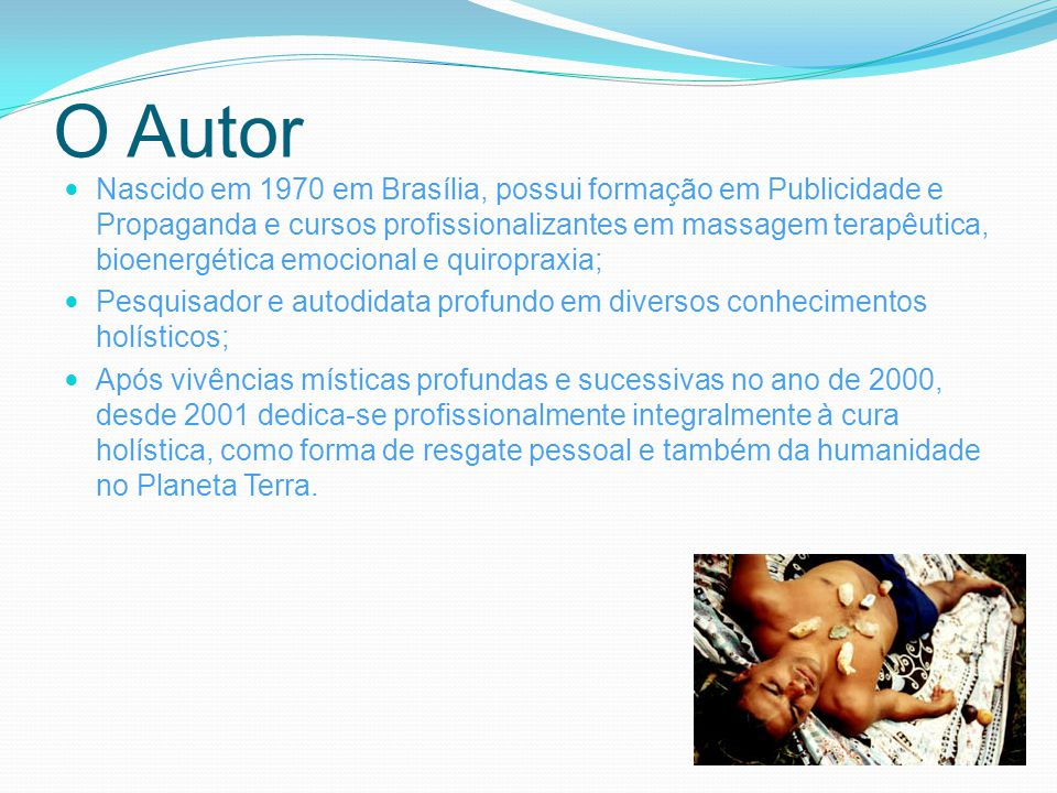 O Autor Nascido em 1970 em Brasília, possui formação em Publicidade e Propaganda e cursos profissionalizantes em massagem terapêutica, bioenergética e