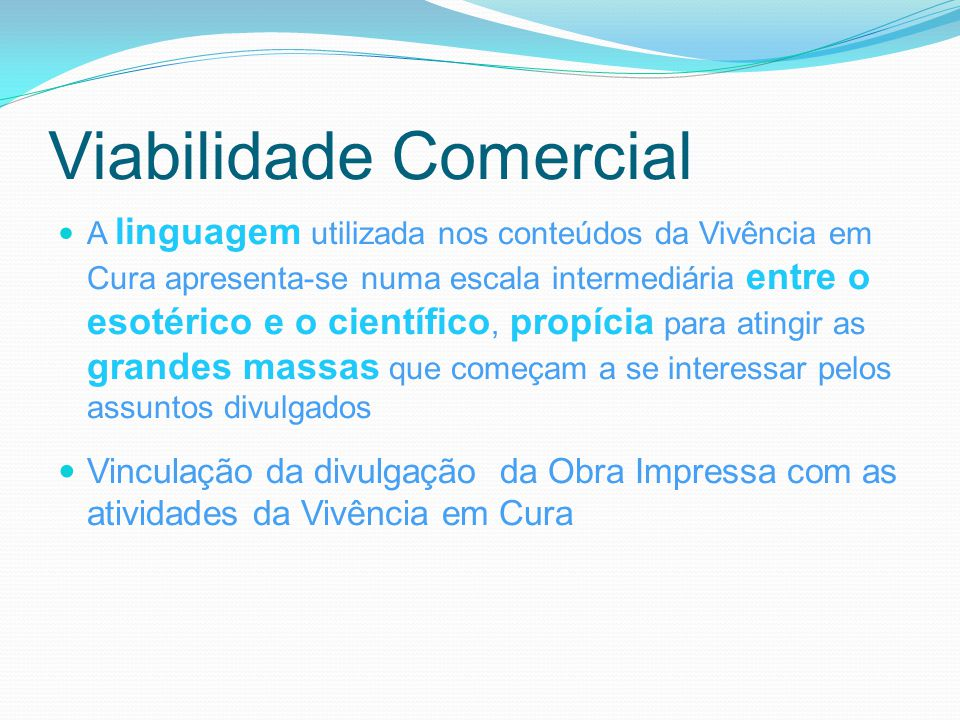 Viabilidade Comercial A linguagem utilizada nos conteúdos da Vivência em Cura apresenta-se numa escala intermediária entre o esotérico e o científico,
