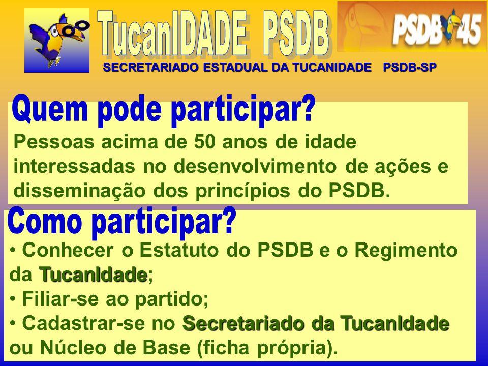 SECRETARIADO ESTADUAL DA TUCANIDADE PSDB-SP Pessoas acima de 50 anos de idade interessadas no desenvolvimento de ações e disseminação dos princípios do PSDB.