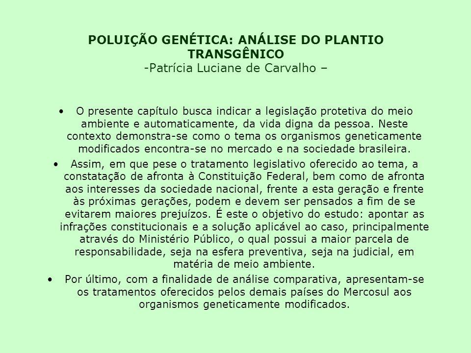 POLUIÇÃO GENÉTICA: ANÁLISE DO PLANTIO TRANSGÊNICO -Patrícia Luciane de Carvalho – O presente capítulo busca indicar a legislação protetiva do meio ambiente e automaticamente, da vida digna da pessoa.