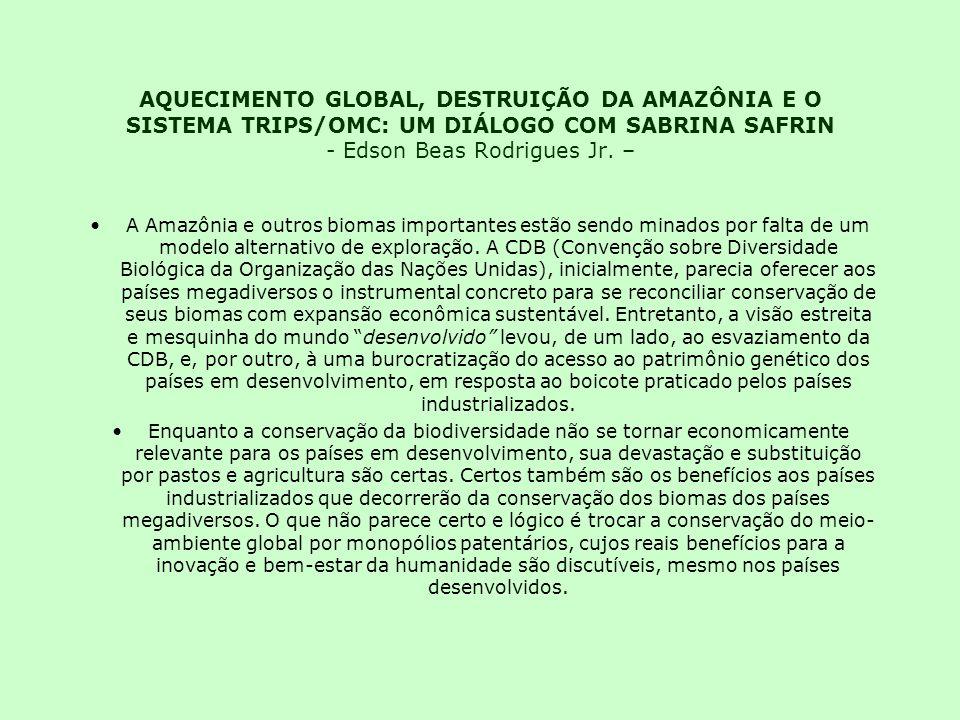 AQUECIMENTO GLOBAL, DESTRUIÇÃO DA AMAZÔNIA E O SISTEMA TRIPS/OMC: UM DIÁLOGO COM SABRINA SAFRIN - Edson Beas Rodrigues Jr.