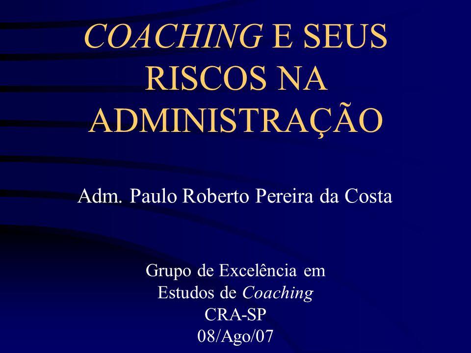 Poderoso instrumento do Administrador no reforço da liderança Todo Administrador deve ser um Coach Coaching (PRP da Costa)