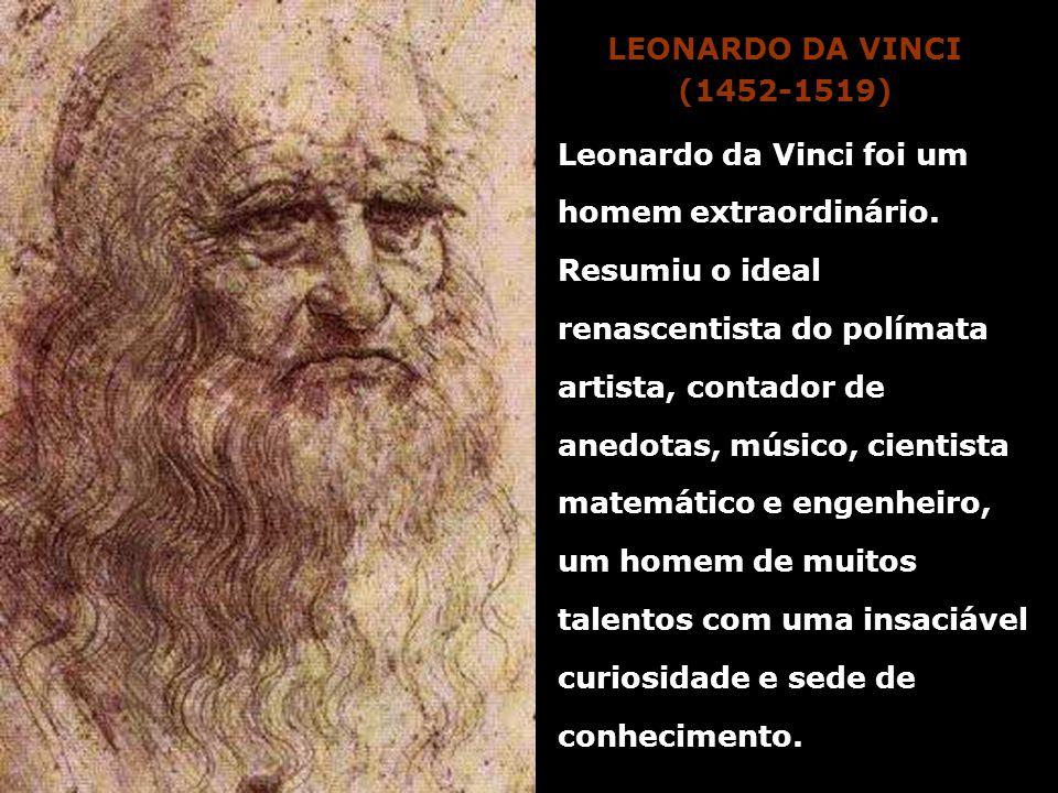 Leonardo da Vinci foi um homem extraordinário. Resumiu o ideal renascentista do polímata artista, contador de anedotas, músico, cientista matemático e