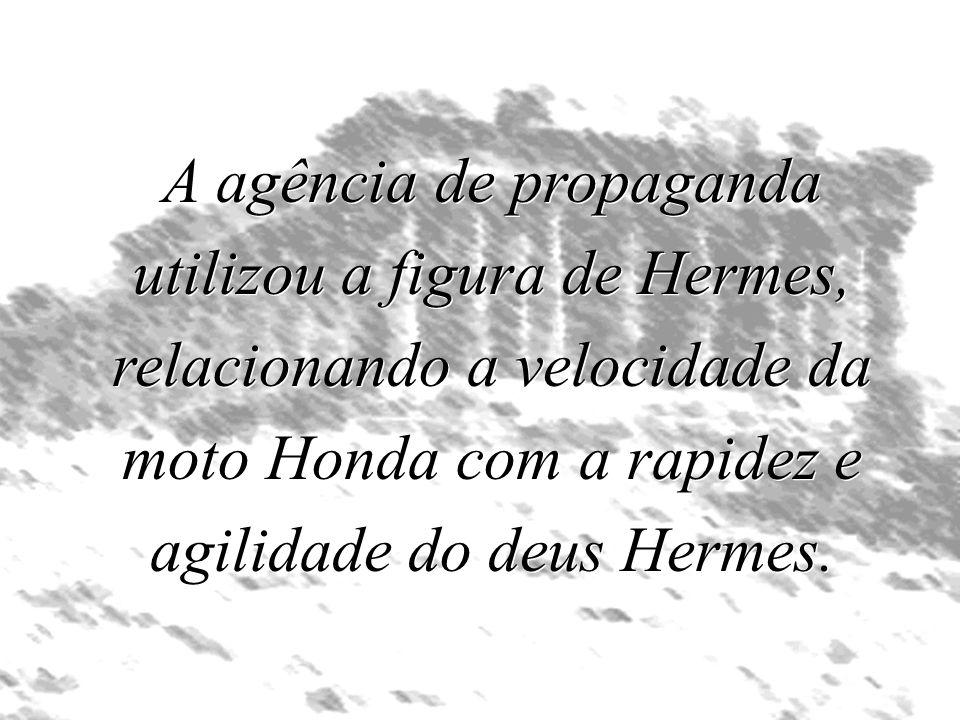 A agência de propaganda utilizou a figura de Hermes, relacionando a velocidade da moto Honda com a rapidez e agilidade do deus Hermes.