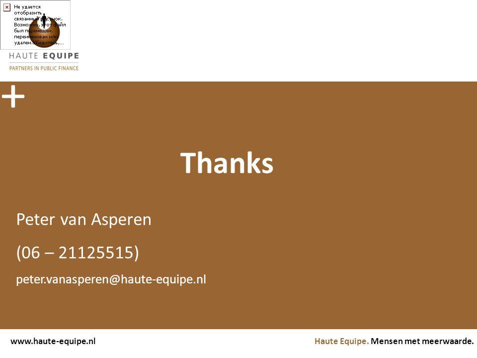 Haute Equipe. Mensen met meerwaarde.www.haute-equipe.nl Thanks Peter van Asperen (06 – 21125515) peter.vanasperen@haute-equipe.nl