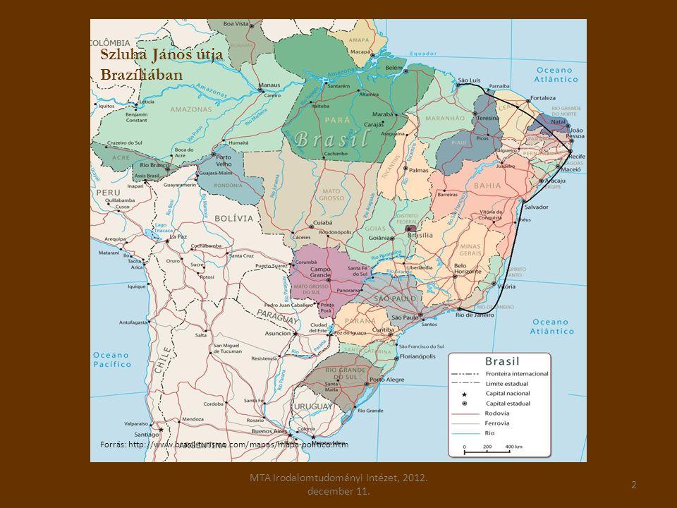 MTA Irodalomtudományi Intézet, 2012. december 11. 2 Szluha János útja Brazíliában Forrás: http://www.brasil-turismo.com/mapas/mapa-politico.htm
