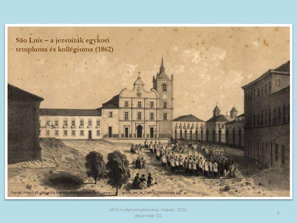 São Luís – a jezsuiták egykori temploma és kollégiuma (1862) 3 MTA Irodalomtudományi Intézet, 2012. december 11. Forrás: http://pt.wikipedia.org/wiki/