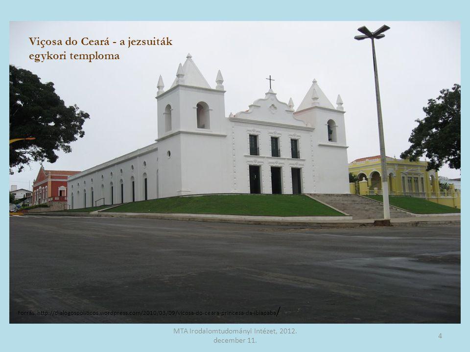 Viçosa do Ceará - a jezsuiták egykori temploma 4 MTA Irodalomtudományi Intézet, 2012. december 11. Forrás: http://dialogospoliticos.wordpress.com/2010