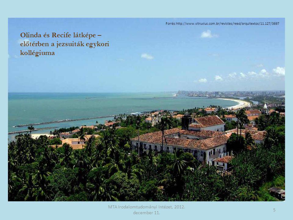Olinda és Recife látképe – előtérben a jezsuiták egykori kollégiuma 5 MTA Irodalomtudományi Intézet, 2012. december 11. Forrás:http://www.vitruvius.co