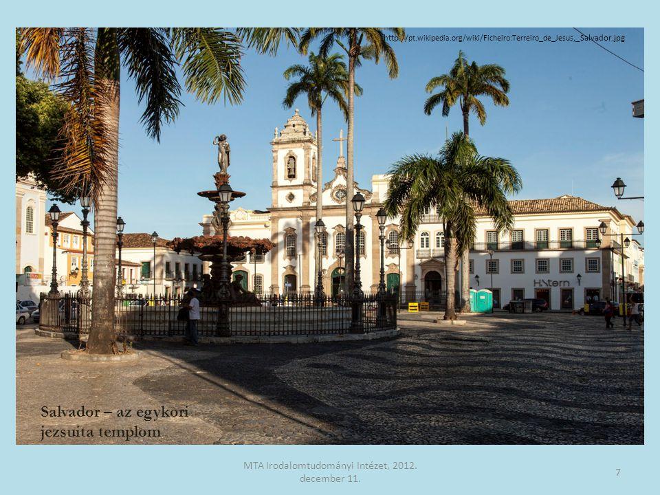 Salvador – az egykori jezsuita templom 7 MTA Irodalomtudományi Intézet, 2012. december 11. http:// pt.wikipedia.org/wiki/Ficheiro:Terreiro_de_Jesus,_S