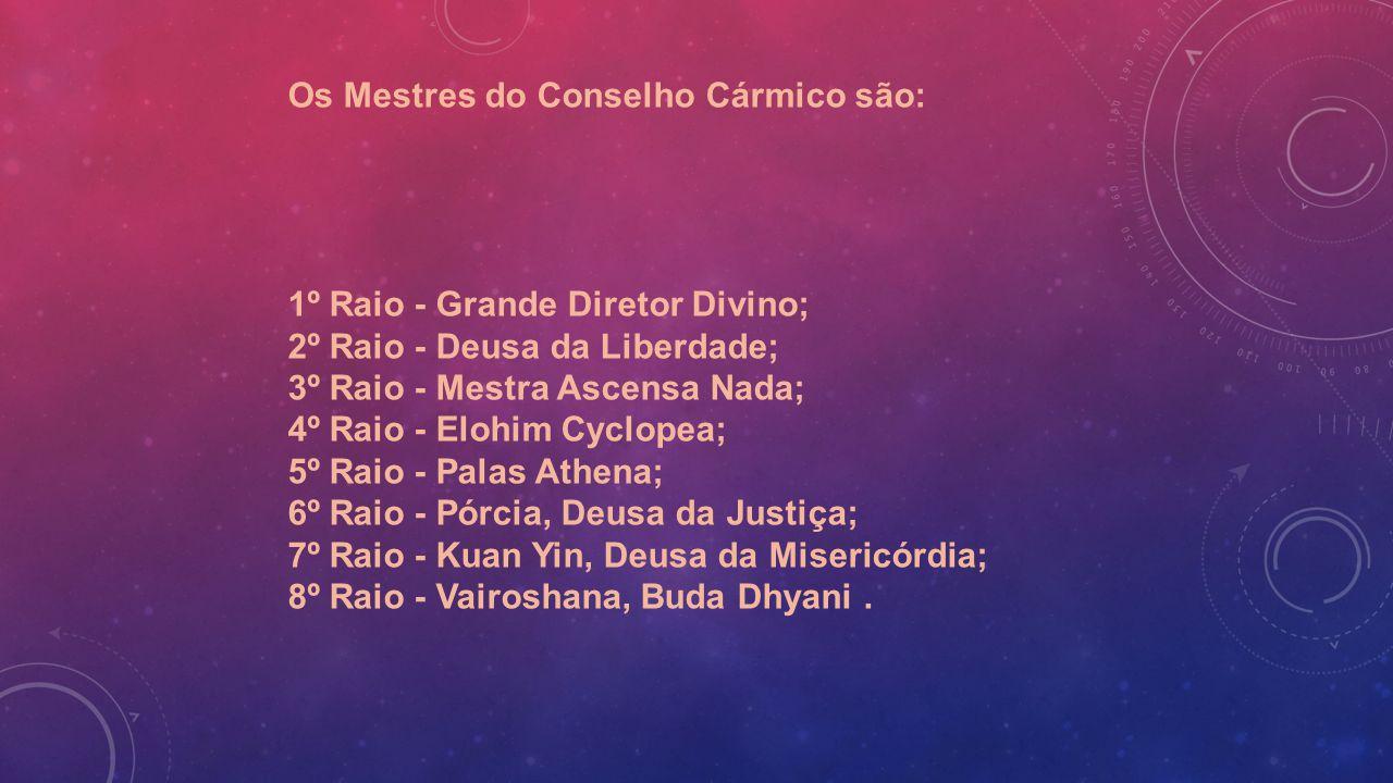 Os Mestres do Conselho Cármico são: 1º Raio - Grande Diretor Divino; 2º Raio - Deusa da Liberdade; 3º Raio - Mestra Ascensa Nada; 4º Raio - Elohim Cyc