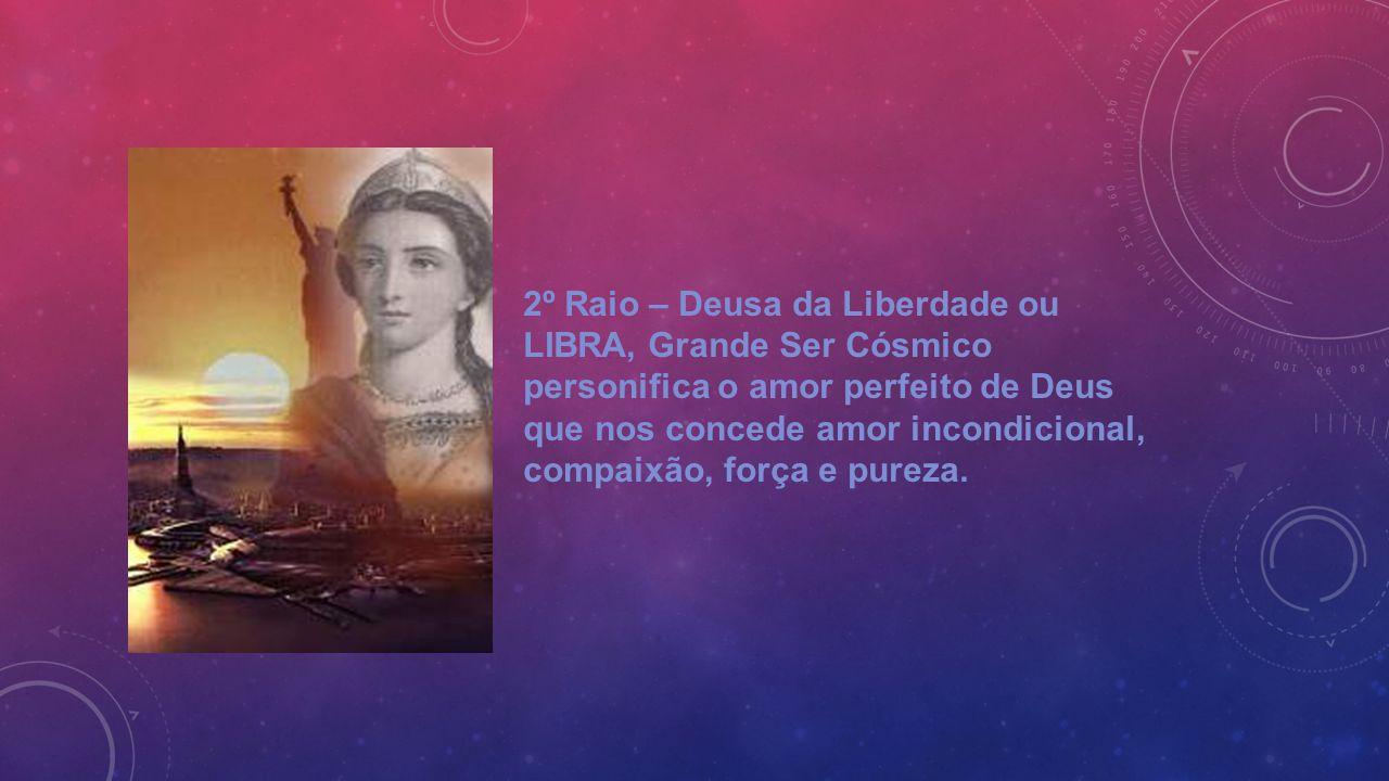 2º Raio – Deusa da Liberdade ou LIBRA, Grande Ser Cósmico personifica o amor perfeito de Deus que nos concede amor incondicional, compaixão, força e p