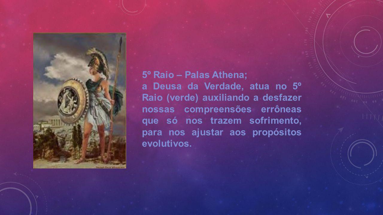 5º Raio – Palas Athena; a Deusa da Verdade, atua no 5º Raio (verde) auxiliando a desfazer nossas compreensões errôneas que só nos trazem sofrimento, p