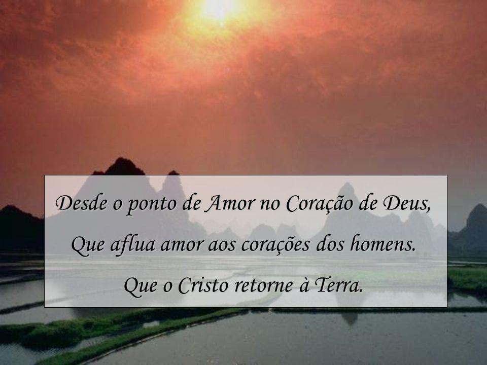 Desde o ponto de Amor no Coração de Deus, Que aflua amor aos corações dos homens.