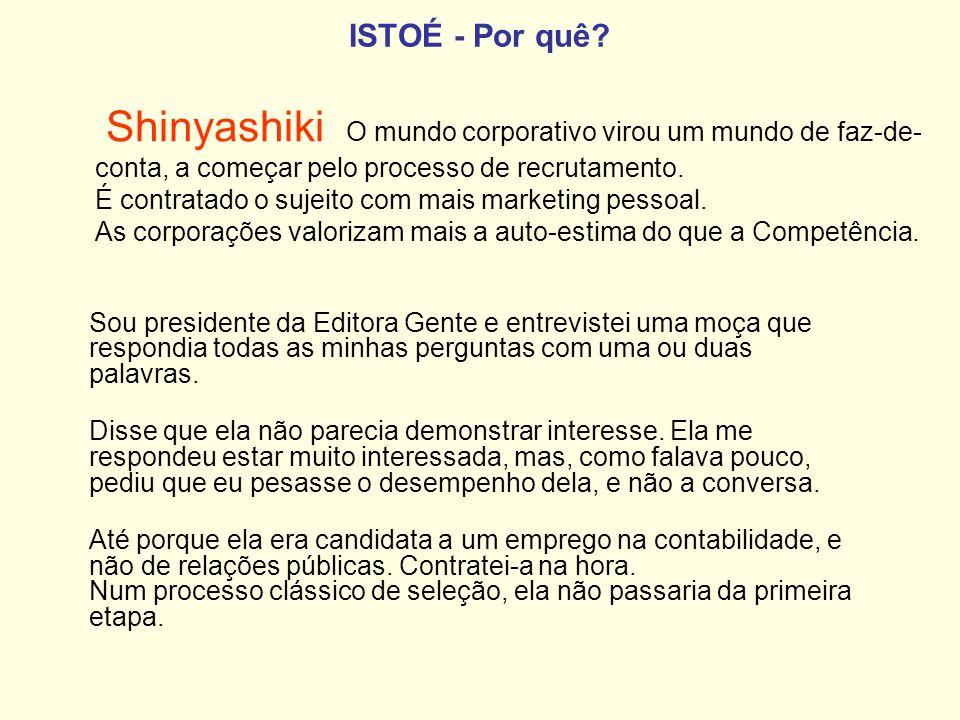 ISTOÉ - Por quê? Shinyashiki O mundo corporativo virou um mundo de faz-de- conta, a começar pelo processo de recrutamento. É contratado o sujeito com