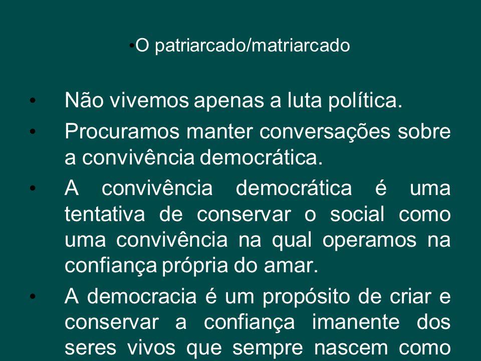• O patriarcado/matriarcado • Não vivemos apenas a luta política. • Procuramos manter conversações sobre a convivência democrática. • A convivência de