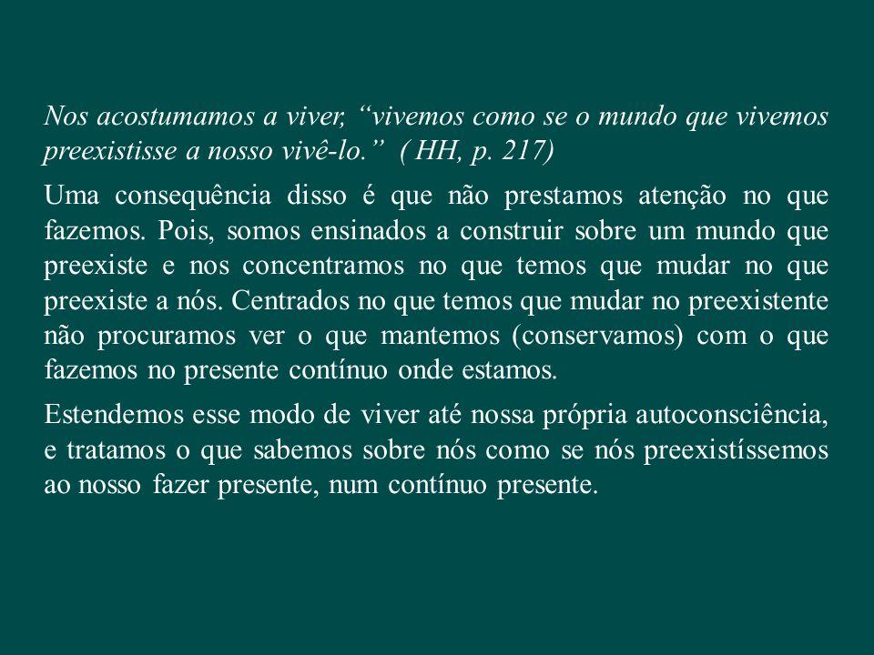 """Nos acostumamos a viver, """"vivemos como se o mundo que vivemos preexistisse a nosso vivê-lo."""" ( HH, p. 217) Uma consequência disso é que não prestamos"""
