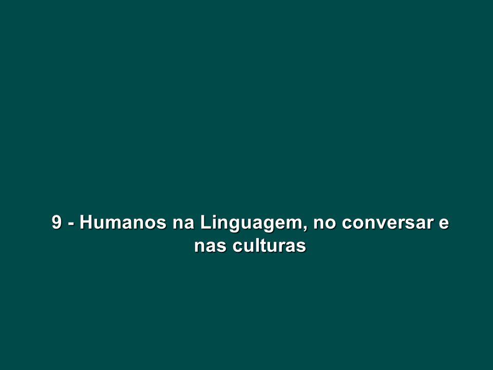 9 - Humanos na Linguagem, no conversar e nas culturas