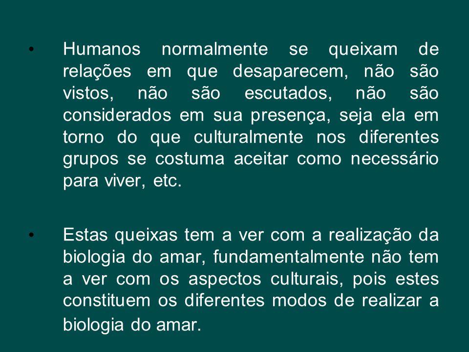 • Humanos normalmente se queixam de relações em que desaparecem, não são vistos, não são escutados, não são considerados em sua presença, seja ela em