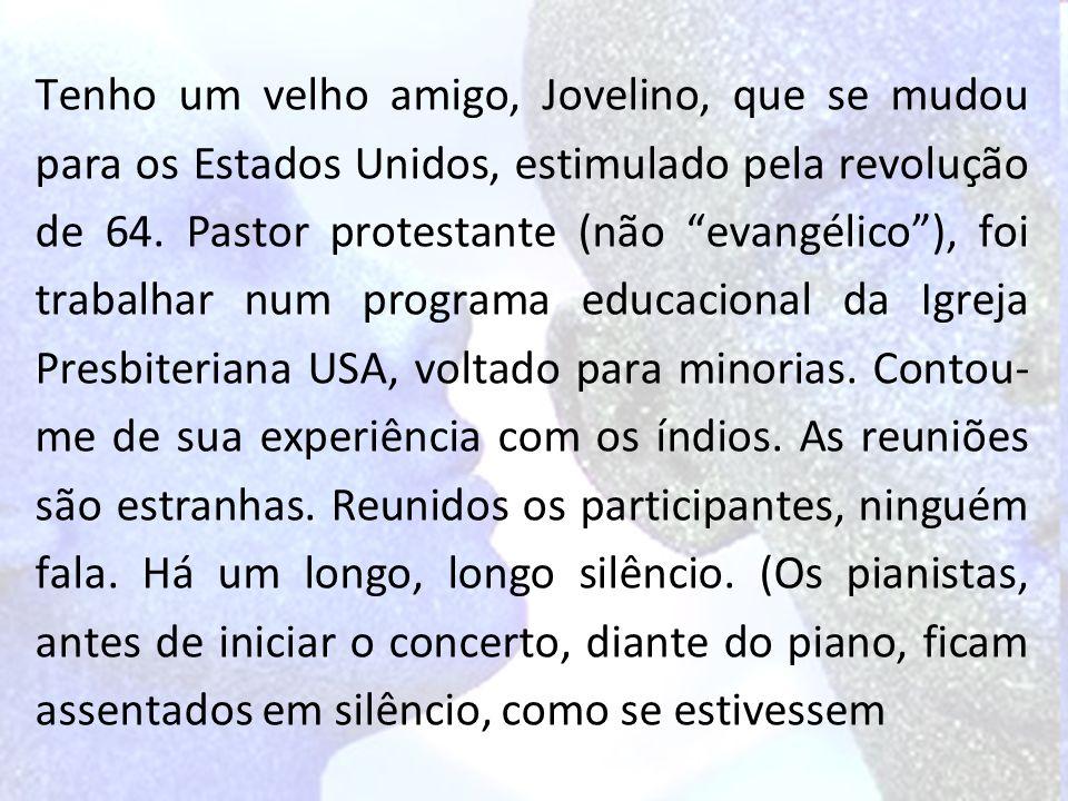 """Tenho um velho amigo, Jovelino, que se mudou para os Estados Unidos, estimulado pela revolução de 64. Pastor protestante (não """"evangélico""""), foi traba"""