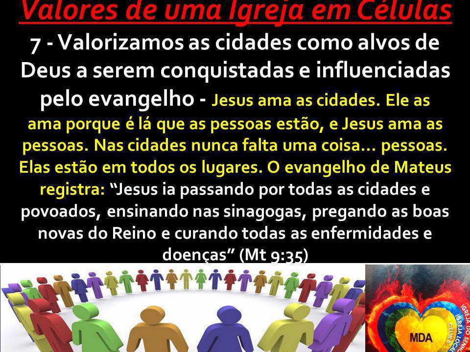 Valores de uma Igreja em Células 7 - Valorizamos as cidades como alvos de Deus a serem conquistadas e influenciadas pelo evangelho - Jesus ama as cidades.
