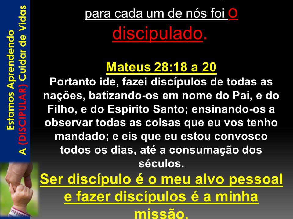 A PRINCIPAL missão deixada por Jesus para cada um de nós foi o discipulado. Mateus 28:18 a 20 Portanto ide, fazei discípulos de todas as nações, batiz
