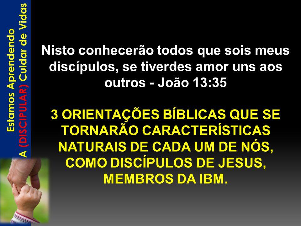 Nisto conhecerão todos que sois meus discípulos, se tiverdes amor uns aos outros - João 13:35 3 ORIENTAÇÕES BÍBLICAS QUE SE TORNARÃO CARACTERÍSTICAS N