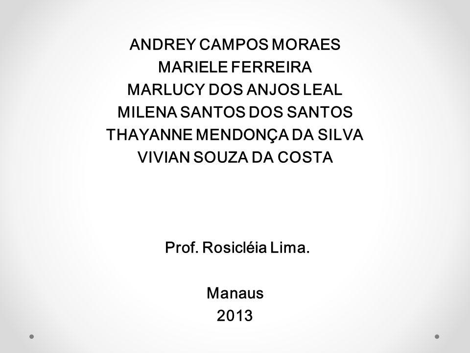 ANDREY CAMPOS MORAES MARIELE FERREIRA MARLUCY DOS ANJOS LEAL MILENA SANTOS DOS SANTOS THAYANNE MENDONÇA DA SILVA VIVIAN SOUZA DA COSTA Prof. Rosicléia