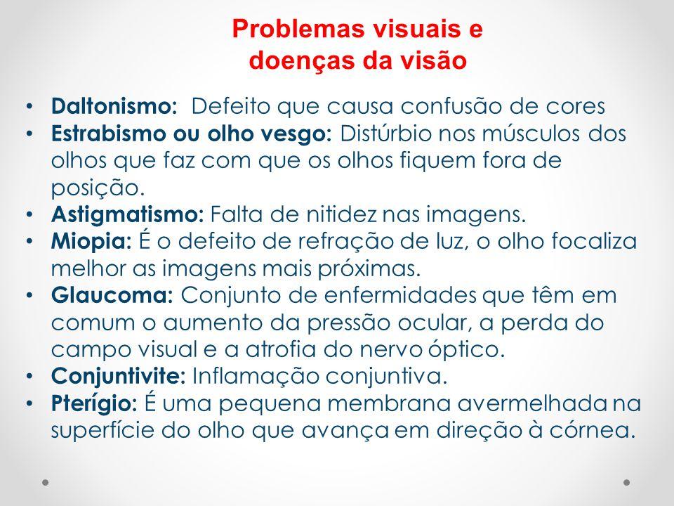 Problemas visuais e doenças da visão • Daltonismo: Defeito que causa confusão de cores • Estrabismo ou olho vesgo: Distúrbio nos músculos dos olhos qu