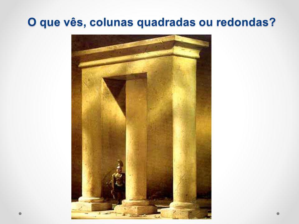O que vês, colunas quadradas ou redondas?
