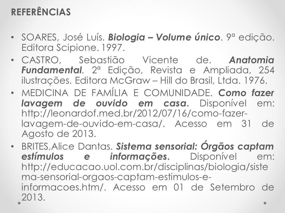 REFERÊNCIAS • SOARES, José Luís. Biologia – Volume único. 9ª edição. Editora Scipione. 1997. • CASTRO, Sebastião Vicente de. Anatomia Fundamental. 2ª