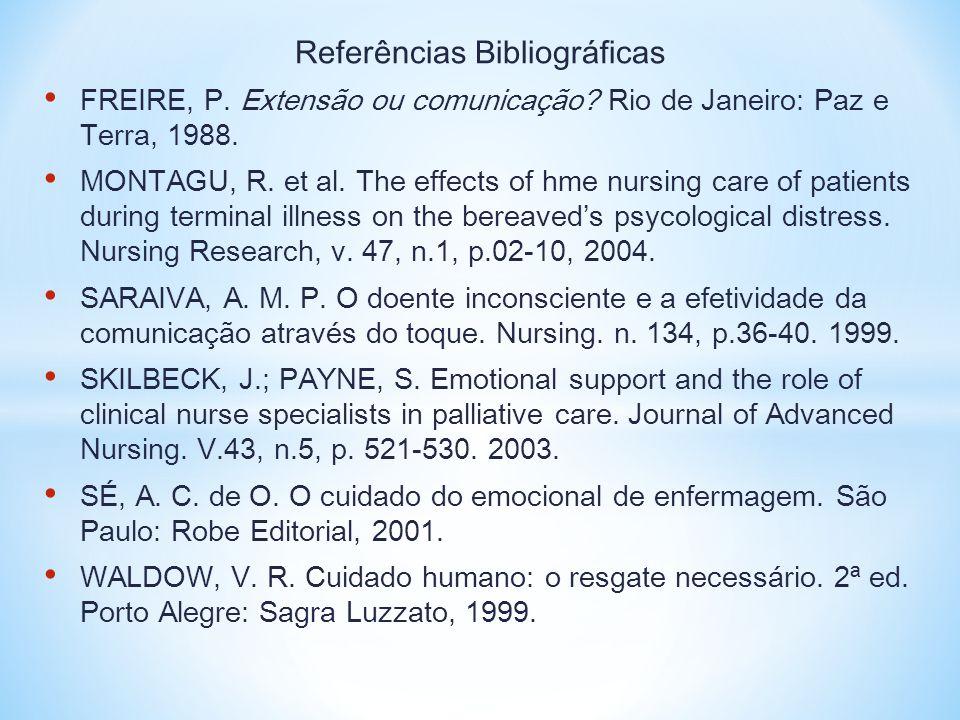 Referências Bibliográficas • FREIRE, P. Extensão ou comunicação? Rio de Janeiro: Paz e Terra, 1988. • MONTAGU, R. et al. The effects of hme nursing ca