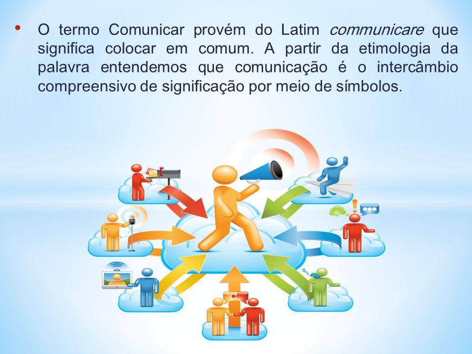 • O termo Comunicar provém do Latim communicare que significa colocar em comum. A partir da etimologia da palavra entendemos que comunicação é o inter