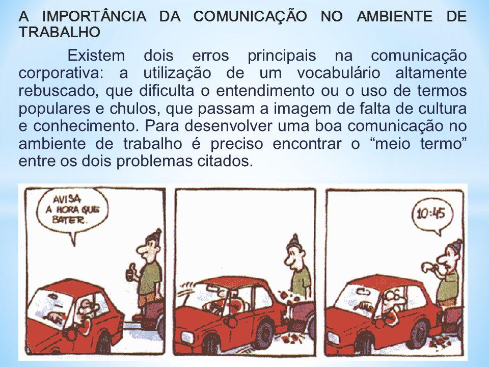A IMPORTÂNCIA DA COMUNICAÇÃO NO AMBIENTE DE TRABALHO Existem dois erros principais na comunicação corporativa: a utilização de um vocabulário altament