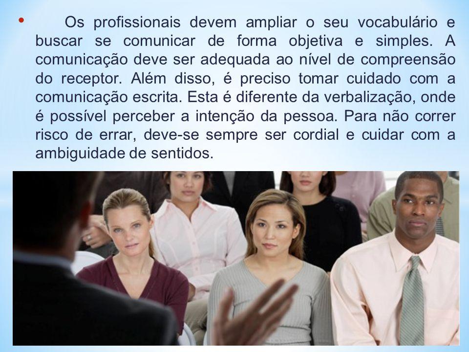 • Os profissionais devem ampliar o seu vocabulário e buscar se comunicar de forma objetiva e simples. A comunicação deve ser adequada ao nível de comp