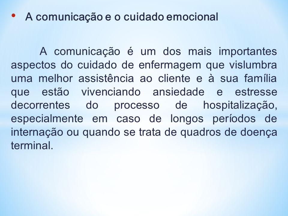• A comunicação e o cuidado emocional A comunicação é um dos mais importantes aspectos do cuidado de enfermagem que vislumbra uma melhor assistência a