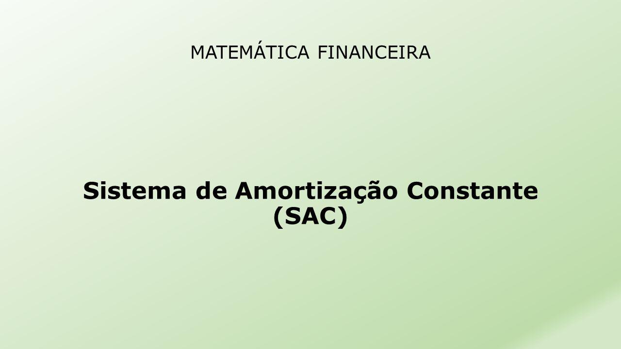 MATEMÁTICA FINANCEIRA Sistema de Amortização Constante (SAC)