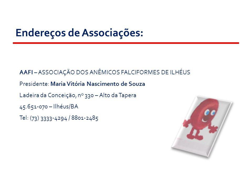 Endereços de Associações: AAFI – ASSOCIAÇÃO DOS ANÊMICOS FALCIFORMES DE ILHÉUS Presidente: Maria Vitória Nascimento de Souza Ladeira da Conceição, nº