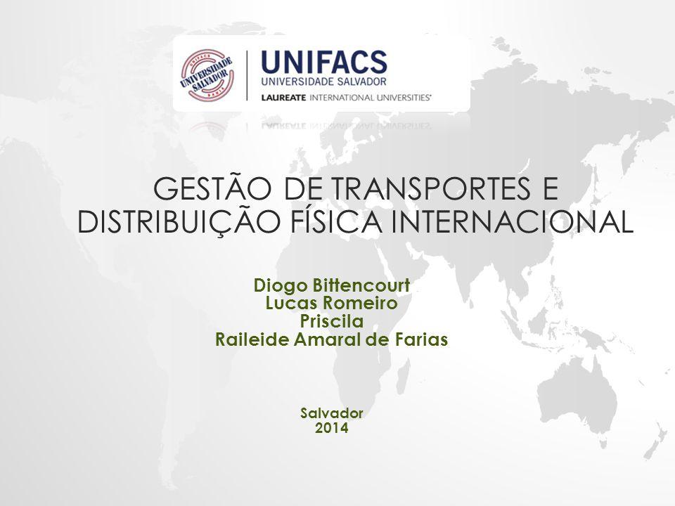 GESTÃO DE TRANSPORTES E DISTRIBUIÇÃO FÍSICA INTERNACIONAL Diogo Bittencourt Lucas Romeiro Priscila Raileide Amaral de Farias Salvador 2014