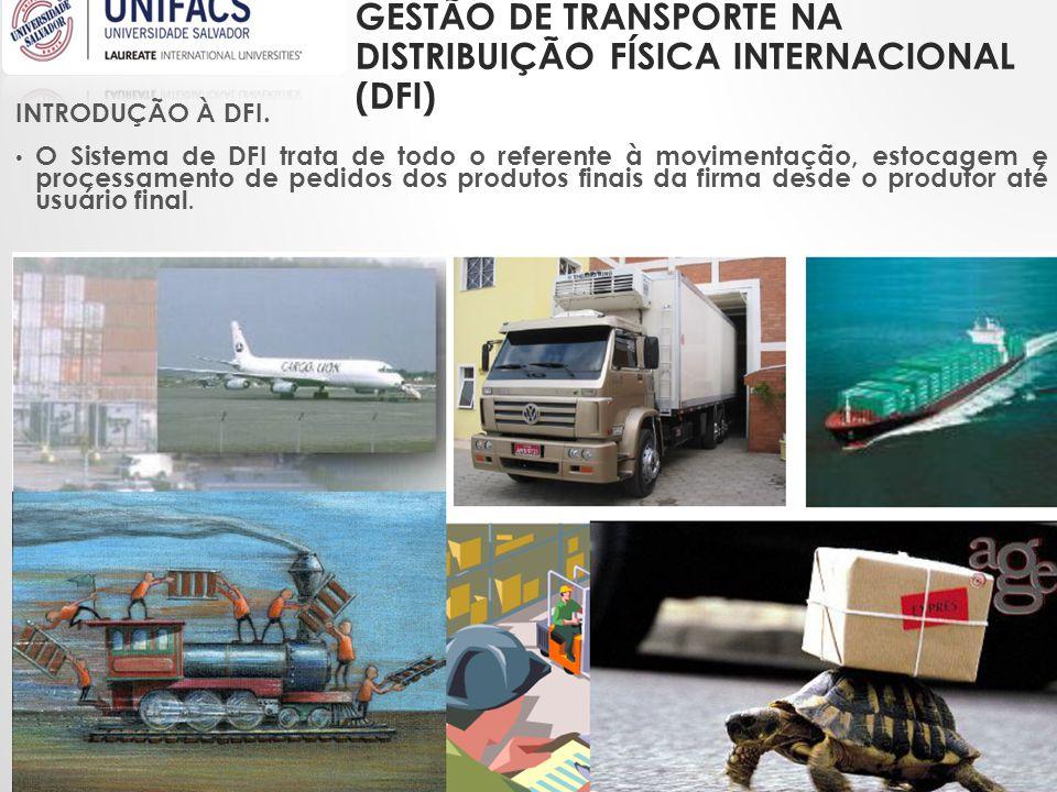 GESTÃO DE TRANSPORTE NA DISTRIBUIÇÃO FÍSICA INTERNACIONAL (DFI) INTRODUÇÃO À DFI. • O Sistema de DFI trata de todo o referente à movimentação, estocag