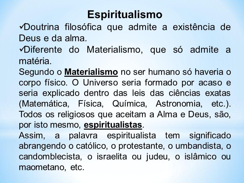 Espiritualismo Doutrina filosófica que admite a existência de Deus e da alma. Diferente do Materialismo, que só admite a matéria. Segundo o Materialis