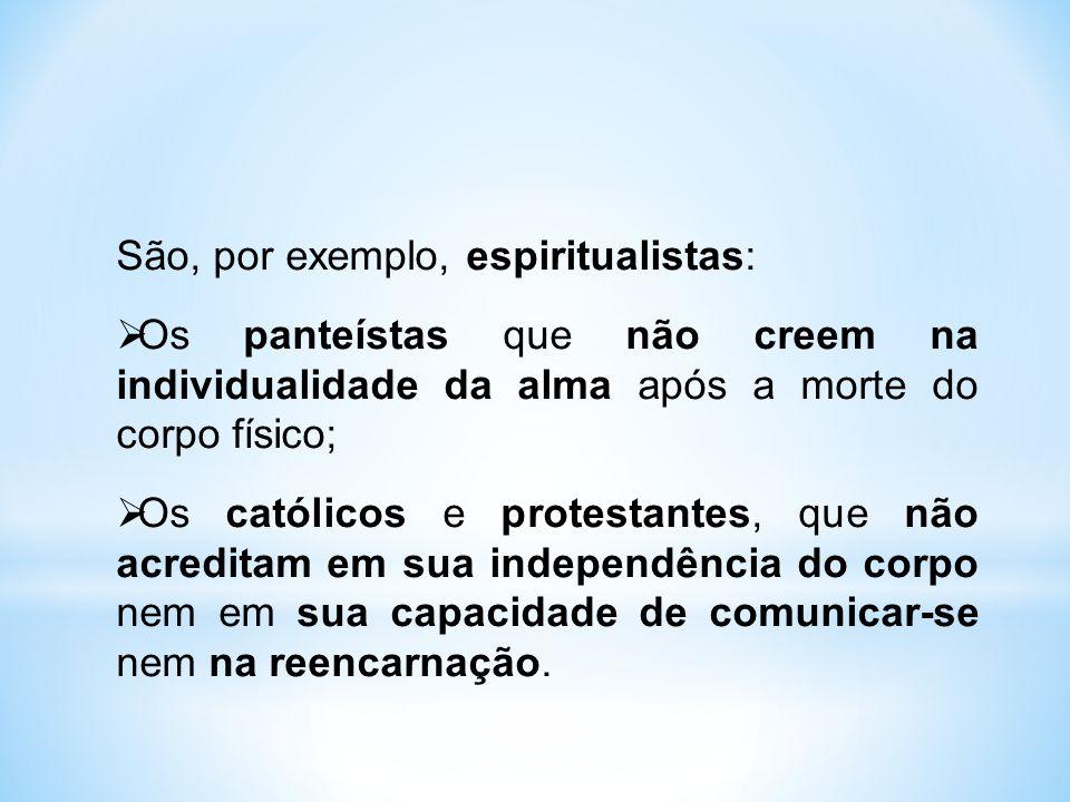São, por exemplo, espiritualistas:  Os panteístas que não creem na individualidade da alma após a morte do corpo físico;  Os católicos e protestante